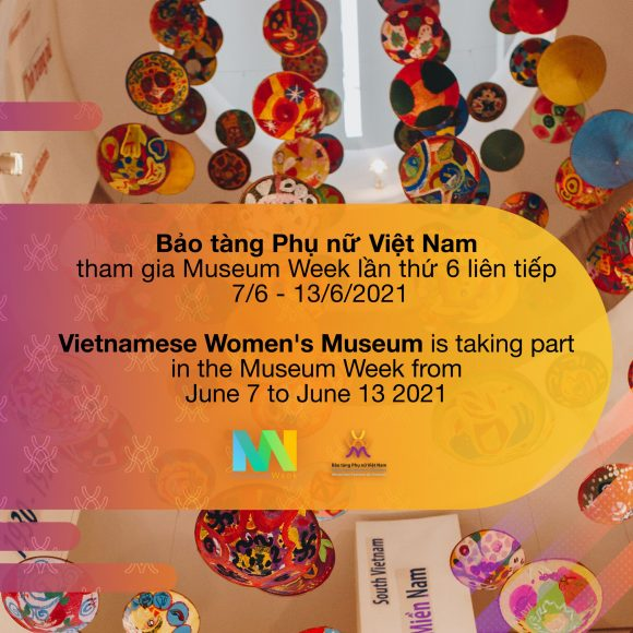 """""""Tuần lễ bảo tàng 2021"""" – điểm hẹn giao lưu văn hoá trực tuyến thường niên của Bảo tàng Phụ nữ Việt Nam"""